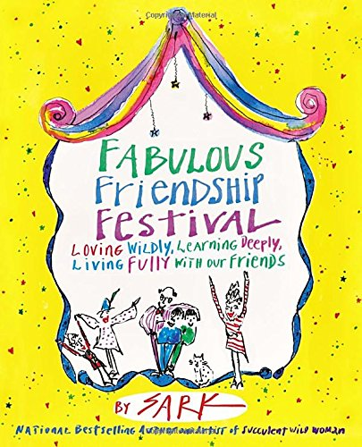 9780307341693: Fabulous Friendship Festival: Loving Wildly, Learning Deeply, Living Fully with Our Friends