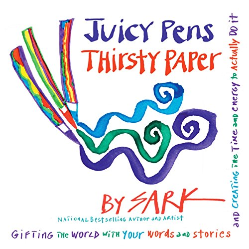 9780307341709: Juicy Pens, Thirsty Paper: Gifting the World with Your Words and Stories, and Creating the Time and Energy to Actually Do It