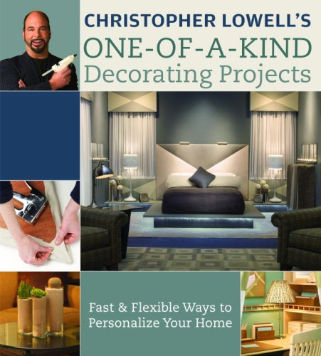 9780307341716: Christopher Lowell's One-of-a-Kind Decorating Projects: Fast & Flexible Ways to Personalize Your Home