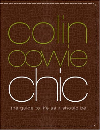 Colin Cowie Chic: The Guide to Life as It Should Be