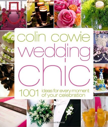9780307341808: Colin Cowie Wedding Chic: 1,001 Ideas for Every Moment of Your Celebration