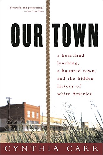9780307341884: Our Town: A Heartland Lynching, a Haunted Town, and the Hidden History of White America
