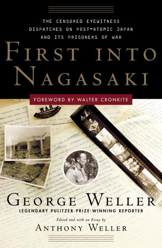 9780307342010: First into Nagasaki: The Censored Eyewitness Dispatches on Post-Atomic Japan and Its Prisoners of War