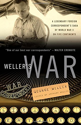 9780307342034: Weller's War: A Legendary Foreign Correspondent's Saga of World War II on Five Continents