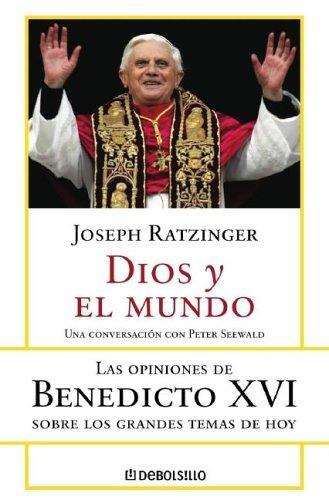 9780307343345: Dios Y El Mundo: Las Opiniones De Benedicto XVI Sobre Los Grandes Temas De Hoy (Spanish Edition)