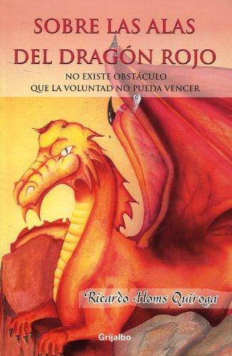 9780307344519: Sobre Las Alas Del Dragon Rojo: No Existe Obstículo Que La Voluntad No Pueda Vencer (Spanish Edition)