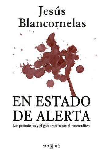 9780307344731: En Estado de Alerta: Periodistas y Gobierno Frente Al Narcotrafico