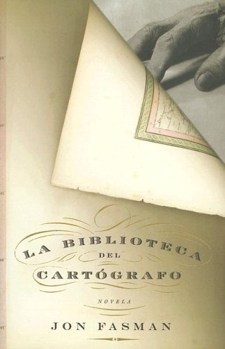 La Biblioteca Del Cartografo (Spanish Edition) (0307344762) by Jon Fasman