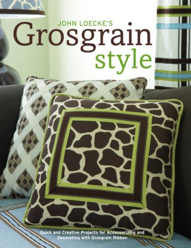 9780307345516: John Loecke's Grosgrain Style: Quick and Creative Projects for Accessorizing and Decorating with Grosgrain Ribbon