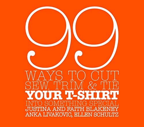 9780307345561: 99 Ways to Cut, Sew, Trim, And Tie Your T-shirt into Something Special
