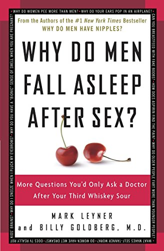 9780307345974: Why Do Men Fall Asleep After Sex?: More Questions You'd Only Ask a Doctor After Your Third Whiskey Sour