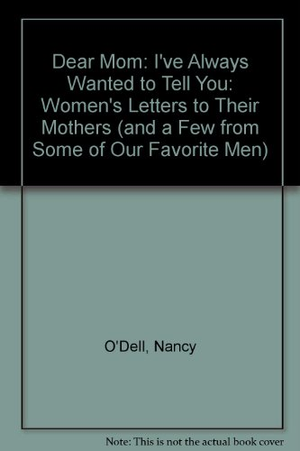9780307346360: Dear Mom: I've Always Wanted to Tell You: Women's Letters to Their Mothers (and a Few from Some of Our Favorite Men)