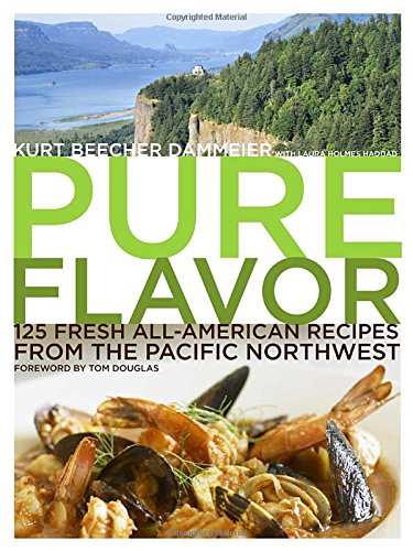 9780307346421: Pure Flavor: 125 Fresh All-American Recipes from the Pacific Northwest