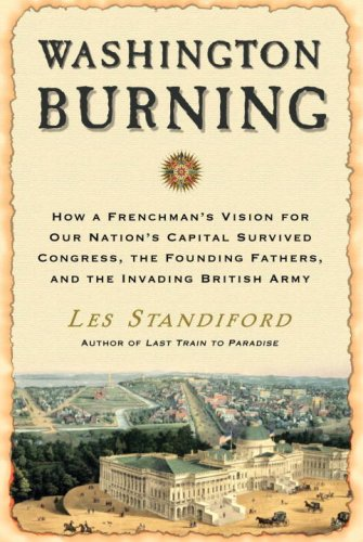 9780307346445: Washington Burning: How a Frenchman's Vision for Our Nation's Capital Survived Congress, the Founding Fathers, and the Invading British Army