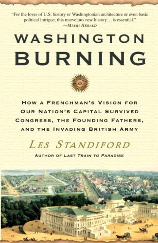 9780307346452: Washington Burning: How a Frenchman's Vision for Our Nation's Capital Survived Congress, the Founding Fathers, and the Invading British Army