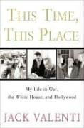 9780307346643: This Time, This Place: My Life in War, the White House, And Hollywood