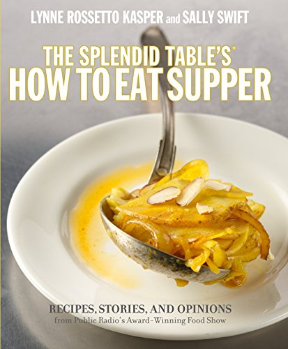 The Splendid Table's How to Eat Supper: Recipes, Stories, and Opinions from Public Radio's Award-...