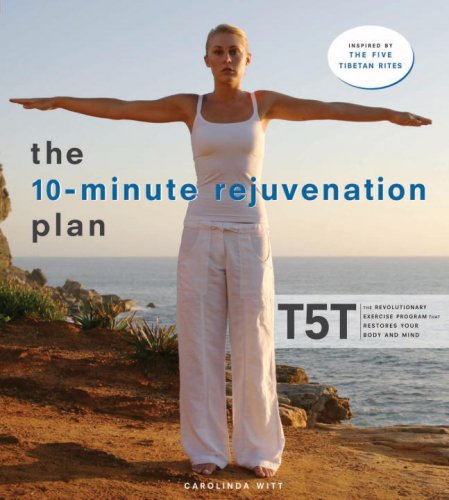 The 10-Minute Rejuvenation Plan: T5T: The Revolutionary Exercise Program That Restores Your Body ...
