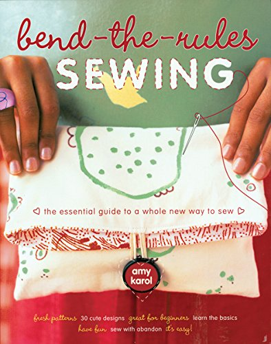 9780307347213: Bend-the-rules Sewing: The Essential Guide to a Whole New Way to Sew
