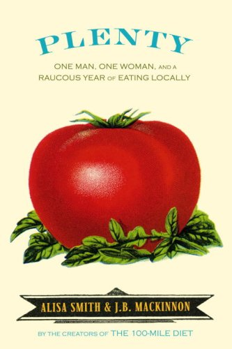 9780307347329: Plenty: One Man, One Woman, and a Raucous Year of Eating Locally