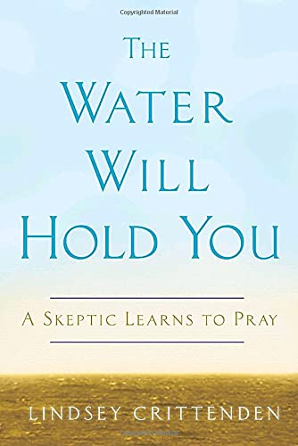 9780307347350: The Water Will Hold You: A Skeptic Learns to Pray