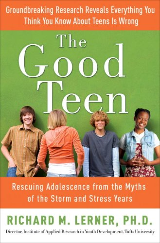 9780307347572: The Good Teen: Rescuing Adolescence from the Myths of the Storm and Stress Years