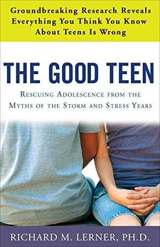 The Good Teen: Rescuing Adolescence from the Myths of the Storm and Stress Years (0307347583) by Lerner PH.D, Richard M.