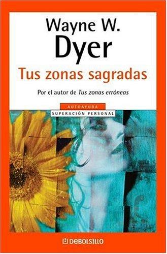 9780307348166: TUS ZONAS SAGRADAS (Autoayuda Superacion Personal / Self-Help Personal Growth) (Spanish Edition)