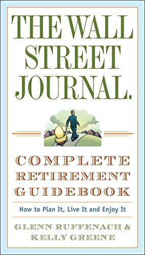 9780307350992: The Wall Street Journal. Complete Retirement Guidebook: How to Plan It, Live It and Enjoy It