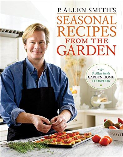9780307351081: P. Allen Smith's Seasonal Recipes from the Garden: A Garden Home Cookbook