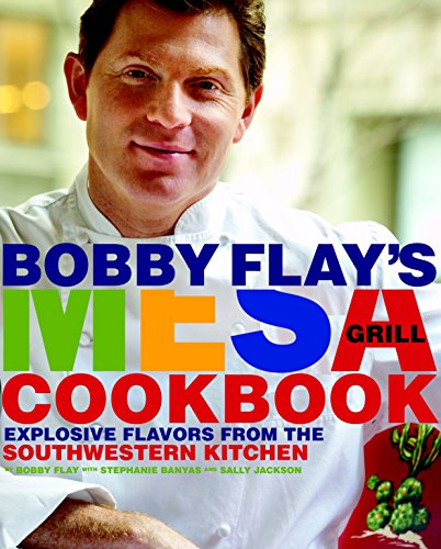 9780307351418: Bobby Flay's Mesa Grill Cookbook: Explosive Flavors from the Southwestern Kitchen