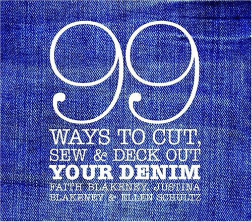 9780307351708: 99 Ways to Cut, Sew & Deck Out Your Denim