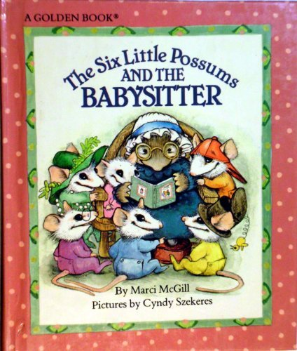 The Six Little Possums and the Baby Sitter (030735203X) by Marci McGill