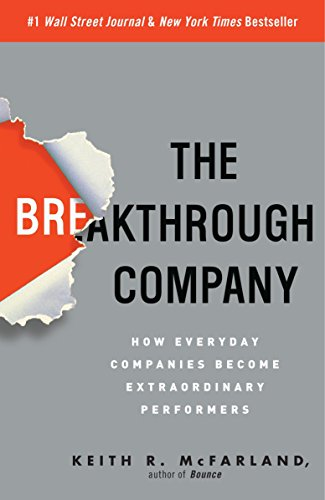 The Breakthrough Company: How Everyday Companies Become Extraordinary Perfo rmers