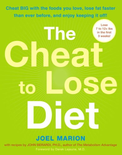 9780307352248: The Cheat to Lose Diet: Cheat BIG with the Foods You Love, Lose Fat Faster Than Ever Before, and Enjoy Keeping It Off!