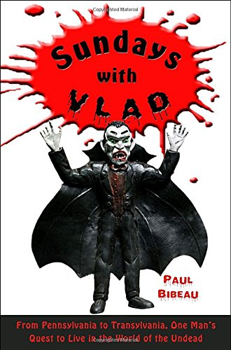 9780307352781: Sundays with Vlad: From Pennsylvania to Transylvania, One Man's Quest to Live in the World of the Undead