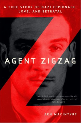 9780307353405: Agent Zigzag: A True Story of Nazi Espionage, Love, and Betrayal