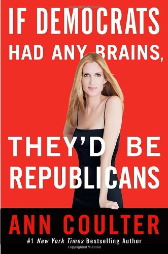 If Democrats Had Any Brains They'd Be: Coulter, Ann