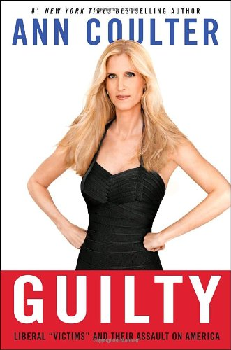 "Guilty: Liberal ""Victims"" and Their Assault on: Coulter, Ann"