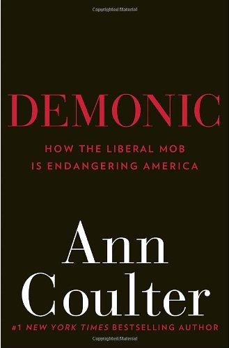 Demonic: How the Liberal Mob Is Endangering: Coulter, Ann