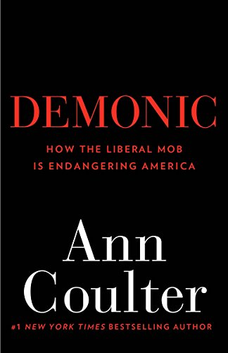 9780307353498: Demonic: How the Liberal Mob Is Endangering America