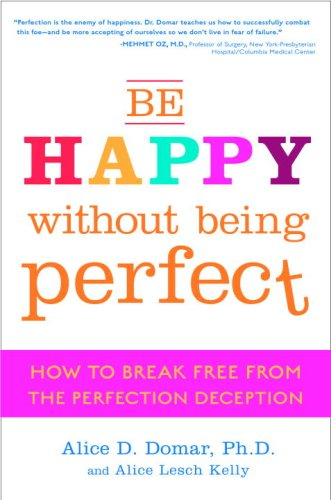 9780307354310: Be Happy Without Being Perfect: How to Break Free from the Perfection Deception