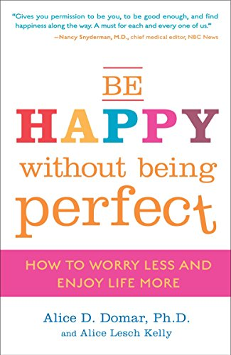 9780307354884: Be Happy Without Being Perfect: How to Worry Less and Enjoy Life More