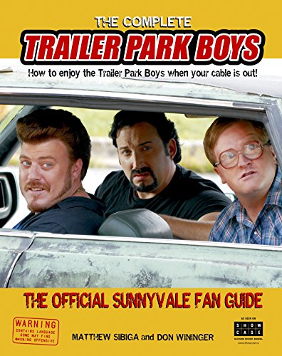 9780307355812: The Complete Trailer Park Boys: How to Enjoy the Trailer Park Boys When the Cable Is Out!: The Official Sunnyvale Fan Guide