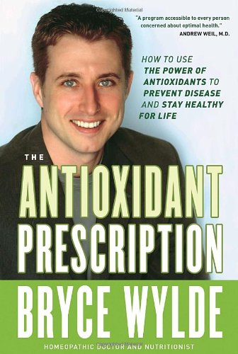 9780307355850: The Antioxidant Prescription: How to Use the Power of Antioxidants to Prevent Disease and Stay Healthy for Life