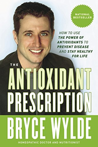 9780307355867: The Antioxidant Prescription: How to Use the Power of Antioxidants to Prevent Disease and Stay Healthy for Life