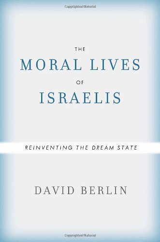9780307356291: The Moral Lives of Israelis: Reinventing the Dream State