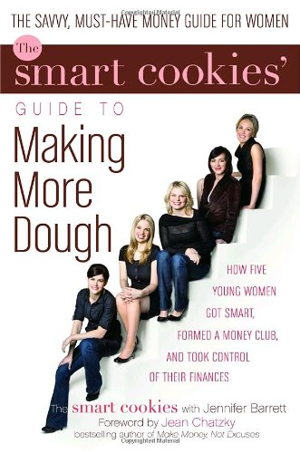 Smart Cookies' Guide to Making More Dough: How Five Young Women Got Smart, Formed a Money Club...
