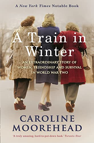 9780307356956: A Train in Winter: An Extraordinary Story of Women, Friendship and Survival in World War Two