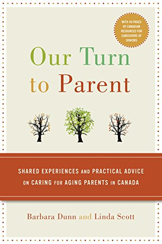 Our Turn to Parent: Shared Experiences and Practical Advice on Caring for Aging Parents in Canada: ...